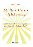 Midlife Crisis - ich komme! -  eine spirituelle Autobiografie