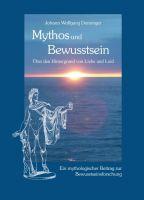Mythos und Bewusstsein – Über den Hintergrund von Liebe und Leid