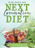 Next Generation Diet – Essen gegen Krebs, Herzinfarkt, Übergewicht und Corona