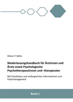 """""""Niederlassungshandbuch für Ärztinnen und Ärzte sowie Psychologische Psychotherapeutinnen und Psychotherapeuten"""" von Olivier Nehls"""
