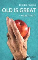 OLD IS GREAT – eigentlich: Der Wegweiser zum glücklichen Altern