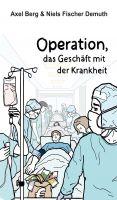 Operation, das Geschäft mit der Krankheit