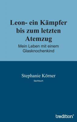 """""""Leon- ein Kämpfer bis zum letzten Atemzug"""" von Stephanie Körner"""
