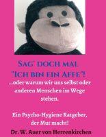 """Sag' doch mal """"Ich bin ein Affe""""! – der Psycho-Hygiene Ratgeber, der Mut macht"""