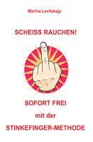 """""""SCHEISS RAUCHEN!: Sofort frei mit der Stinkefinger-Methode!"""" von Marina Levitskaja"""