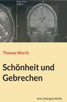 """""""Schönheit und Gebrechen"""" von Thomas Worch"""