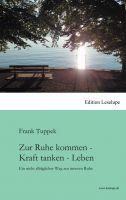 """""""Zur Ruhe kommen - Kraft tanken - Leben"""" von Frank Tuppek"""