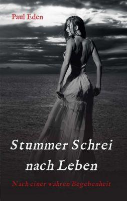 """""""Stummer Schrei nach Leben"""" von Paul Eden"""