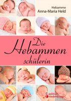 """""""Die Hebammenschülerin"""" von Hebamme Anna-Maria Held ist ab sofort im Buchhandel erhältlich. Verlag edition riedenburg."""