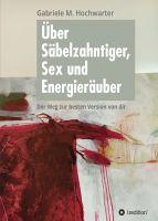 """""""Über Säbelzahntiger, Sex und Energieräuber"""" von Gabriele M. Hochwarter"""