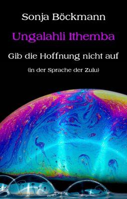 """Ungalahli Ithemba"" von Sonja Böckmann"
