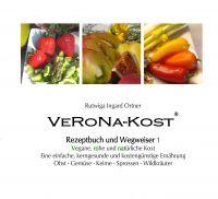 """""""VeRoNa-Kost: Rezeptbuch und Wegweiser 1"""" von Rutwiga Ingard Ortner"""