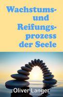 """""""Wachstums- und Reifungsprozess der Seele"""" von Oliver Langer"""