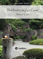 Waldbaden im Zen-Geist - ein praxisnaher Ratgeber über Shinrin Yoku und Zen