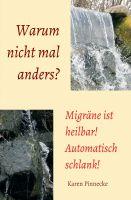 """""""Warum nicht mal anders? - Migräne ist heilbar! Automatisch schlank!"""" von Karen Pinnecke"""