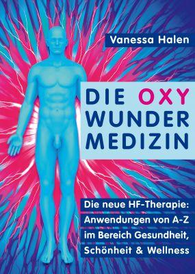 Die OXY WUNDER MEDIZIN - Anwendungen von A-Z in Gesundheit, Schönheit und Wellness
