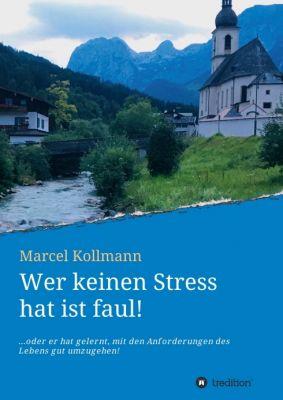 """""""Wer keinen Stress hat ist faul!"""" von Marcel Kollmann"""