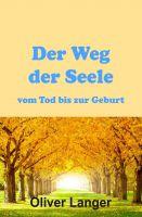 """""""Der Weg der Seele vom Tod bis zur Geburt"""" von Oliver Langer"""