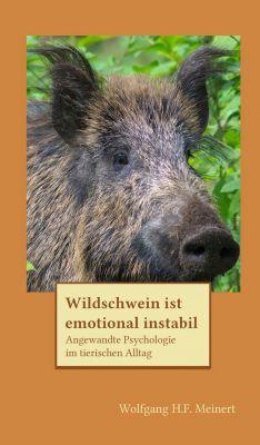 """""""Wildschwein ist emotional instabil"""" von Wolfgang H.F. Meinert"""
