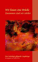 """""""WIR BAUEN EINE BRÜCKE – ZUSAMMEN SIND WIR STÄRKER"""": Kurzgeschichten, Gedichte und Bilder zum Thema Pflege"""