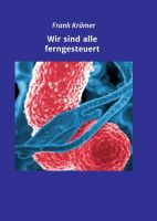 Wir sind alle ferngesteuert - Sachbuch liefert interessante Einblicke über Bakterien im menschlichen Körper