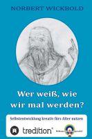 """""""Wer weiß,wie wir mal werden?"""" von Norbert Wickbold"""