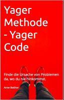 Yager Methode - Yager Code - Finde die Ursache von Problemen da, wo du nie hinkommst.