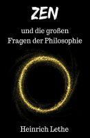 ZEN und die großen Fragen der Philosophie – ein philosophisch- spirituelles Sachbuch