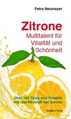 Die Zitrone  - ein wahres Naturtalent für die Gesundheit, Schönheit und in der Küche!