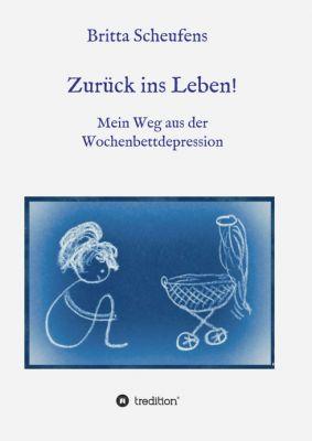 """""""Zurück ins Leben! - Mein Weg aus der Wochenbettdepression"""" von Britta Scheufens"""