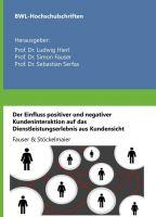 """""""Der Einfluss positiver und negativer Kundeninteraktion..."""" von Simon G. Fauser, Sonia Stöckelmaier"""