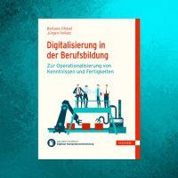 Neues E-Buch: Digitalisierung in der Berufsbildung - zur Operationalisierung von Kenntnissen und Fertigkeiten
