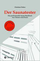 Der Saunatester - Das professionelle Sauna-Handbuch - Aus Theorie wird Praxis