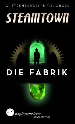 STEAMTOWN - DIE FABRIK von Carsten Steenbergen und T.S. Orgel