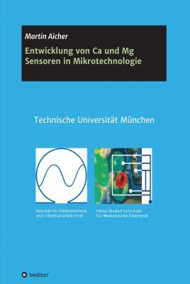 """""""Entwicklung von Ca und Mg Sensoren in Mikrotechnologie"""" von Martin Aicher"""