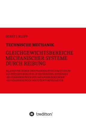 """""""Technische Mechanik, Gleichgewichtsbereiche mechanischer Systeme durch Reibung"""" von Horst J. Klepp"""