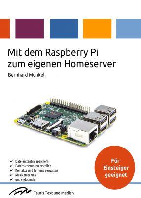 """""""Mit dem Raspberry Pi zum eigenen Homeserver"""" von Bernhard Münkel"""