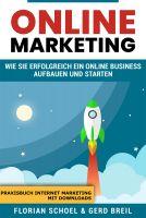 Online Marketing : Wie Sie erfolgreich ein Online Business aufbauen und starten