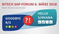 6. März 2018 Bitech SAP-Forum: Goodbye R/3 – Hello S/4HANA ?!
