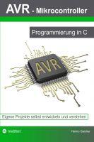 """""""AVR Mikrocontroller - Programmierung in C"""" von Heimo Gaicher"""
