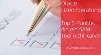 Oracle Lizenzberatung - Top 5-Punkte, die ein SAM-Tool nicht kann