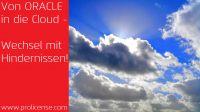 Von Oracle in die Cloud - Wechsel mit Hindernissen - Oracle Lizenzberatung - ProLicense