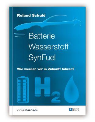 Buch: Batterie Wasserstoff SynFuel, wie werden wir in Zukunft fahren? von Roland Schulé