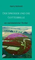 """""""Der Sprosser und die Gottesbrille"""" von Harry Schmidt"""