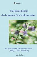 """""""Hochsensibilität - das besondere Geschenk der Natur"""" von Iris Fischer"""