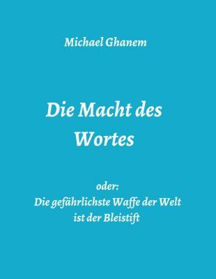 """""""Die Macht des Wortes oder: Die gefährlichste Waffe der Welt ist der Bleistift"""" von Michael Ghanem"""