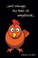 """""""...und schwups, das Huhn ist umgebracht"""" von Drahnier von Nielk"""