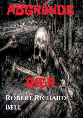 """""""ABGRÜNDE - Gier"""" von Robert Richard Bell"""