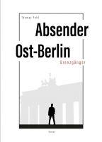 Absender Ost-Berlin - Fiktiv-zeitgeschichtlicher Roman voller überraschender Wendungen