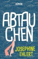 Abtauchen – Sinnliches Abenteuer trifft auf Romanze. Schauspielerin Josephine Ehlert legt Debütroman vor